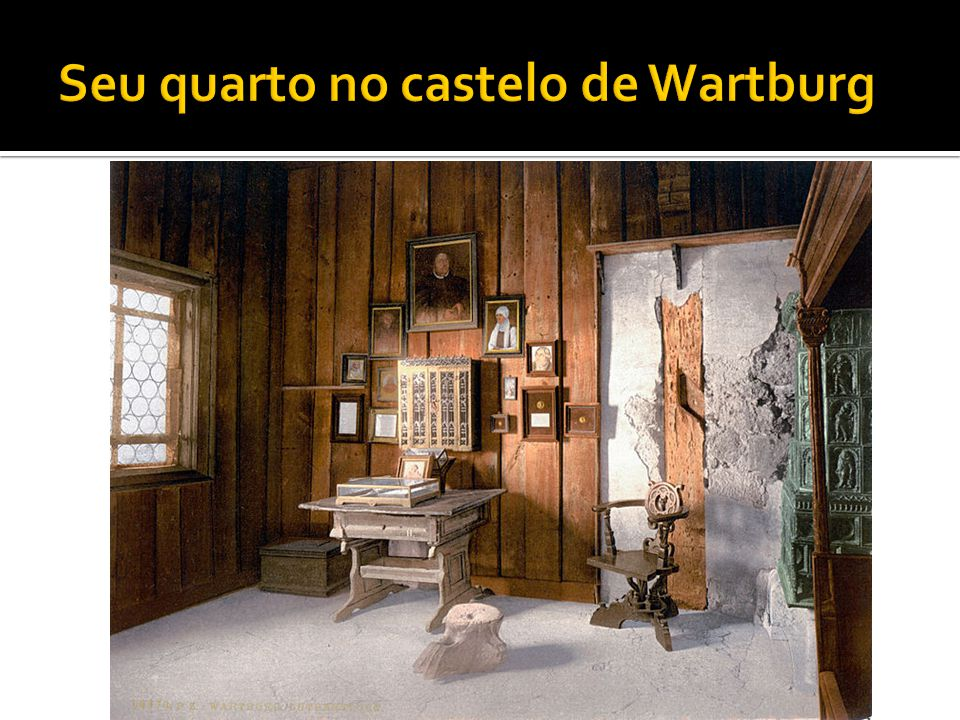 Seu quarto no castelo de Wartburg