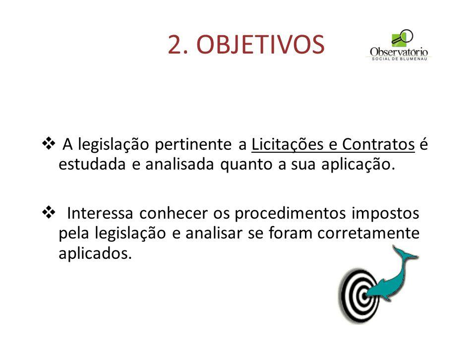 2. OBJETIVOS A legislação pertinente a Licitações e Contratos é estudada e analisada quanto a sua aplicação.