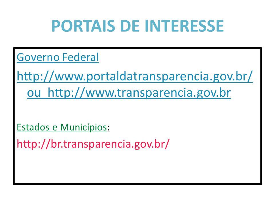 PORTAIS DE INTERESSE Governo Federal. http://www.portaldatransparencia.gov.br/ ou http://www.transparencia.gov.br.