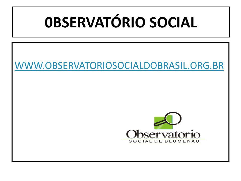 0BSERVATÓRIO SOCIAL WWW.OBSERVATORIOSOCIALDOBRASIL.ORG.BR