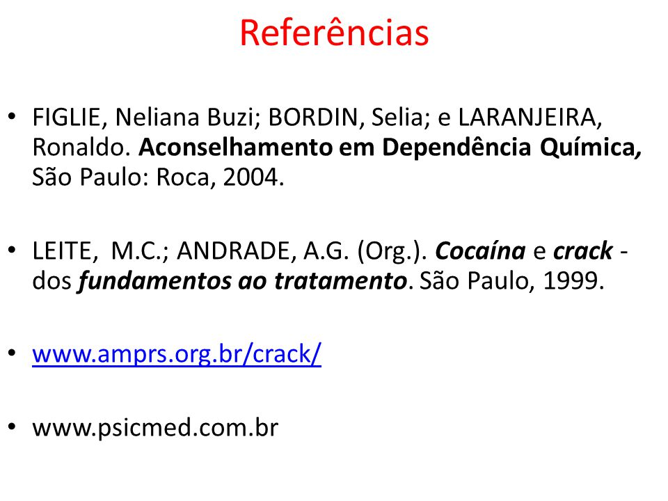 Referências FIGLIE, Neliana Buzi; BORDIN, Selia; e LARANJEIRA, Ronaldo. Aconselhamento em Dependência Química, São Paulo: Roca, 2004.