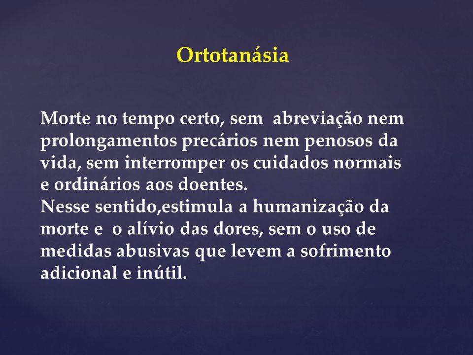 Ortotanásia Morte no tempo certo, sem abreviação nem