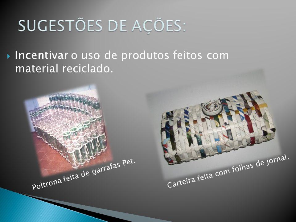 SUGESTÕES DE AÇÕES: Incentivar o uso de produtos feitos com material reciclado. Carteira feita com folhas de jornal.