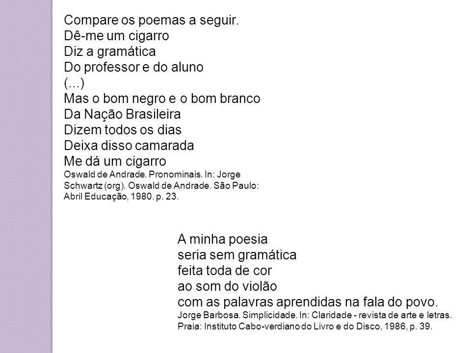 Compare os poemas a seguir. Dê-me um cigarro Diz a gramática