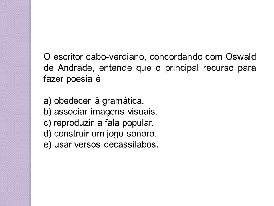 O escritor cabo-verdiano, concordando com Oswald de Andrade, entende que o principal recurso para fazer poesia é