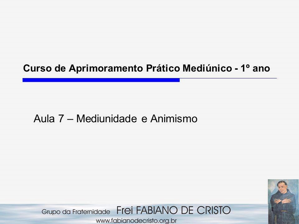 Curso de Aprimoramento Prático Mediúnico - 1º ano Aula 7 – Mediunidade e Animismo