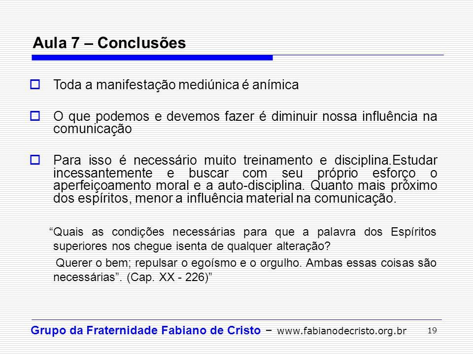 Aula 7 – Conclusões Toda a manifestação mediúnica é anímica
