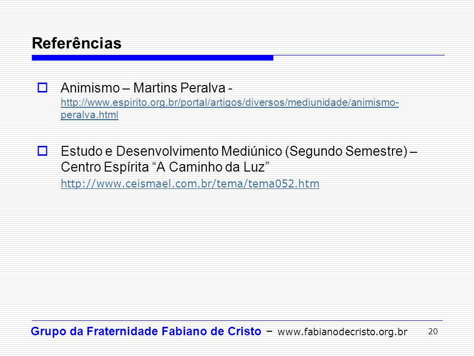 Referências Animismo – Martins Peralva -http://www.espirito.org.br/portal/artigos/diversos/mediunidade/animismo-peralva.html.