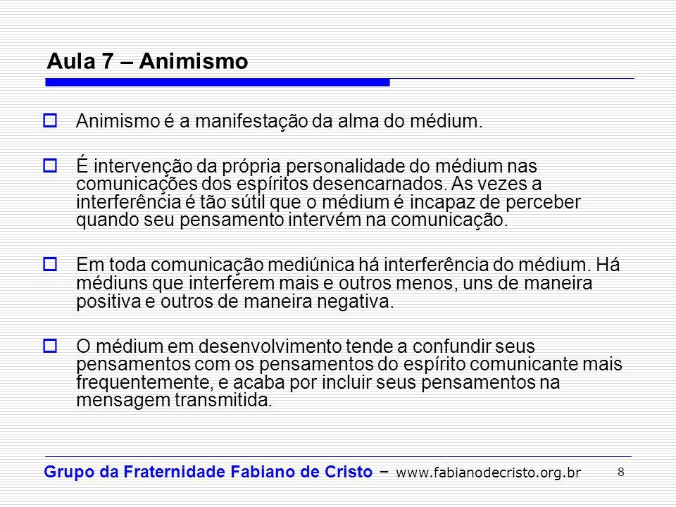 Aula 7 – Animismo Animismo é a manifestação da alma do médium.