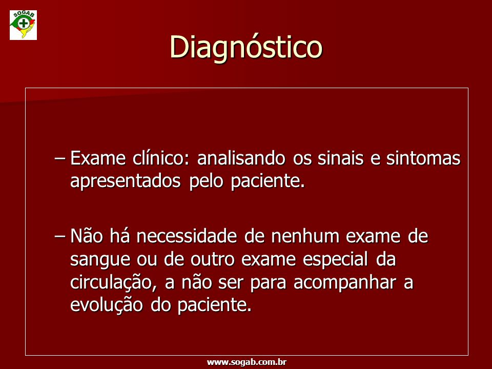 Diagnóstico Exame clínico: analisando os sinais e sintomas apresentados pelo paciente.