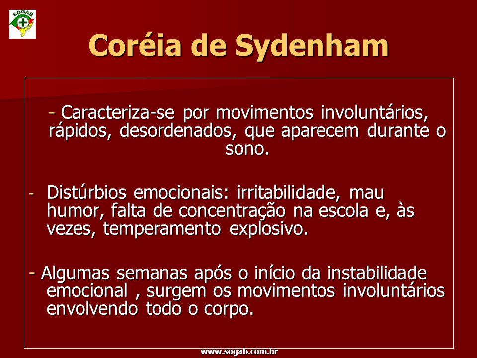 Coréia de Sydenham - Caracteriza-se por movimentos involuntários, rápidos, desordenados, que aparecem durante o sono.