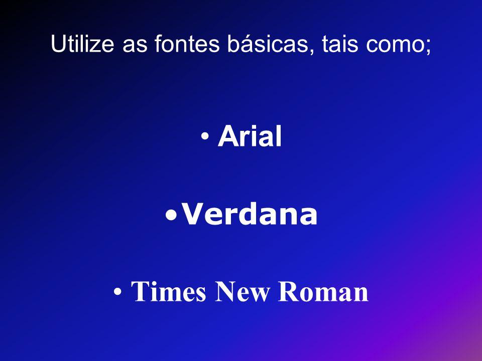 Utilize as fontes básicas, tais como;