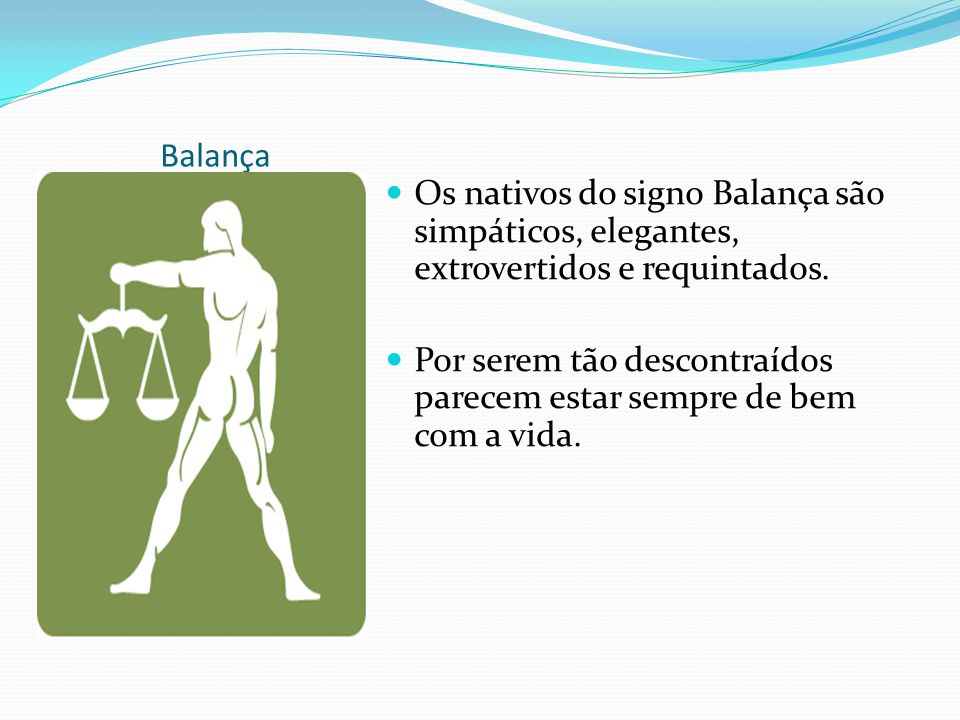 Balança Os nativos do signo Balança são simpáticos, elegantes, extrovertidos e requintados.