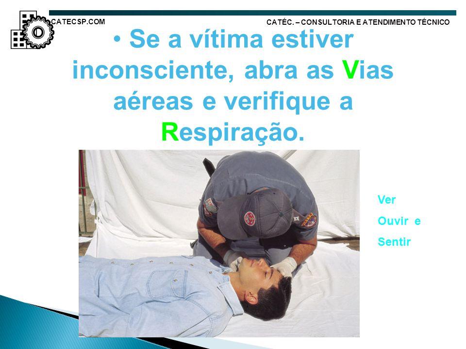 CATECSP.COM CATÉC. – CONSULTORIA E ATENDIMENTO TÉCNICO. Se a vítima estiver inconsciente, abra as Vias aéreas e verifique a Respiração.