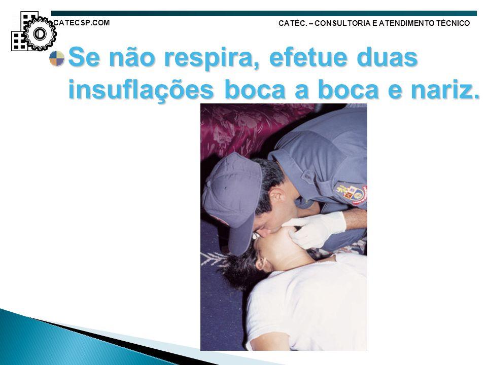 Se não respira, efetue duas insuflações boca a boca e nariz.