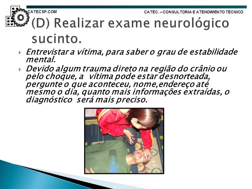 (D) Realizar exame neurológico sucinto.