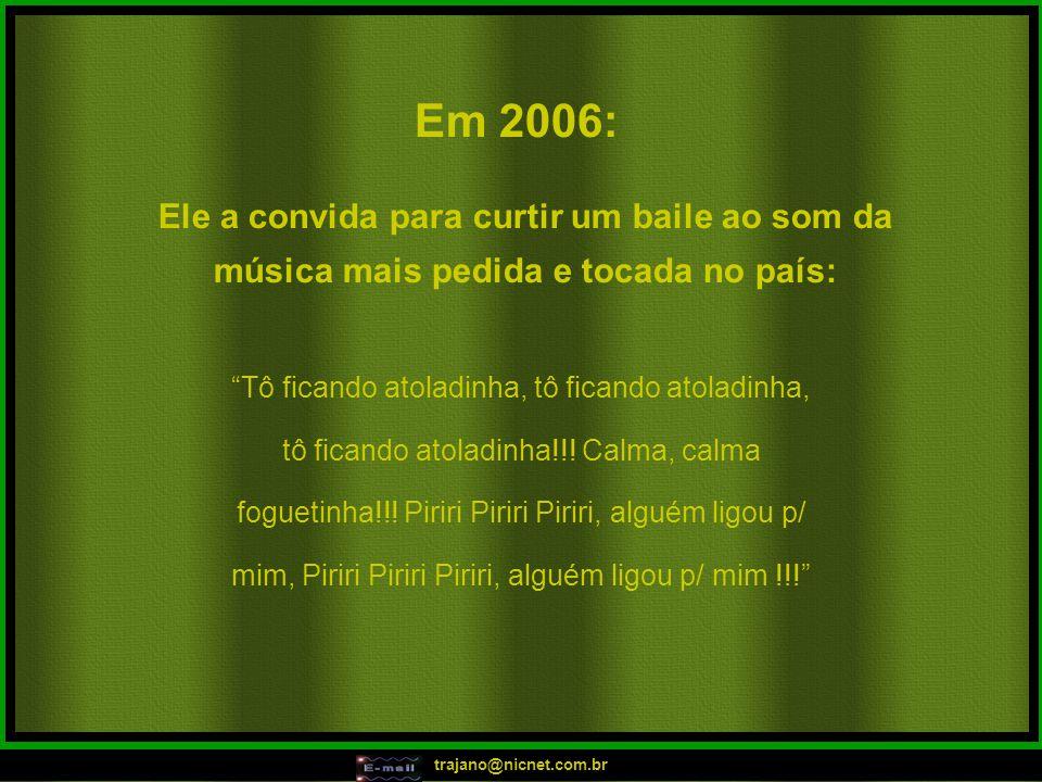 Em 2006: Ele a convida para curtir um baile ao som da música mais pedida e tocada no país: