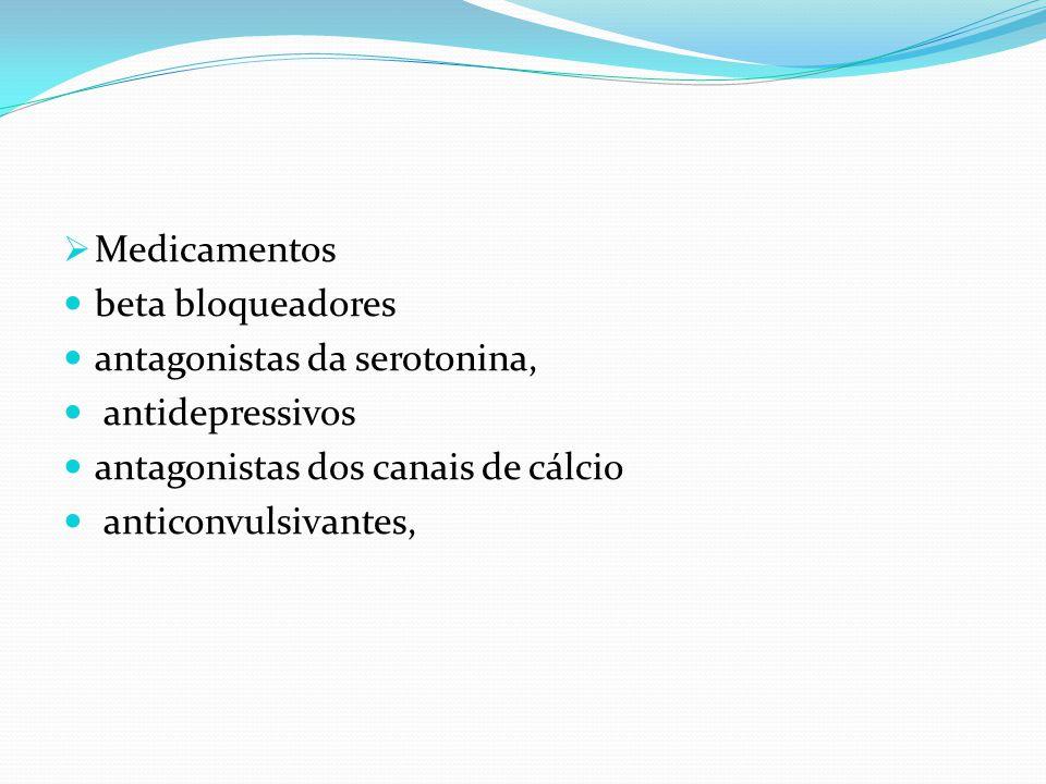 Medicamentos beta bloqueadores. antagonistas da serotonina, antidepressivos. antagonistas dos canais de cálcio.