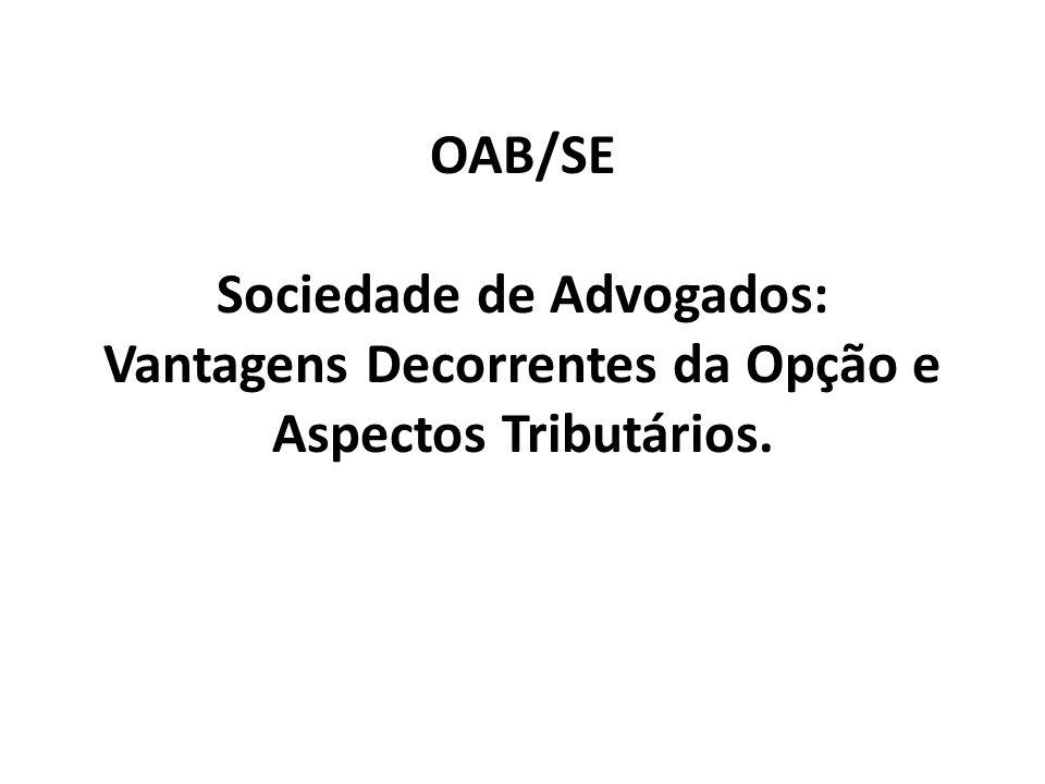 OAB/SE Sociedade de Advogados: Vantagens Decorrentes da Opção e Aspectos Tributários.