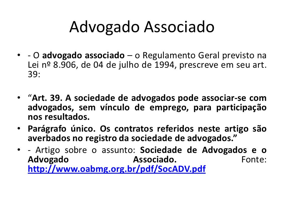 Advogado Associado - O advogado associado – o Regulamento Geral previsto na Lei nº 8.906, de 04 de julho de 1994, prescreve em seu art. 39: