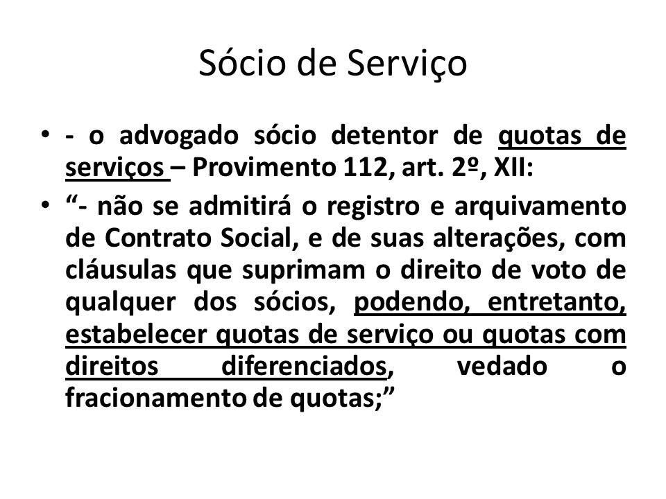 Sócio de Serviço - o advogado sócio detentor de quotas de serviços – Provimento 112, art. 2º, XII: