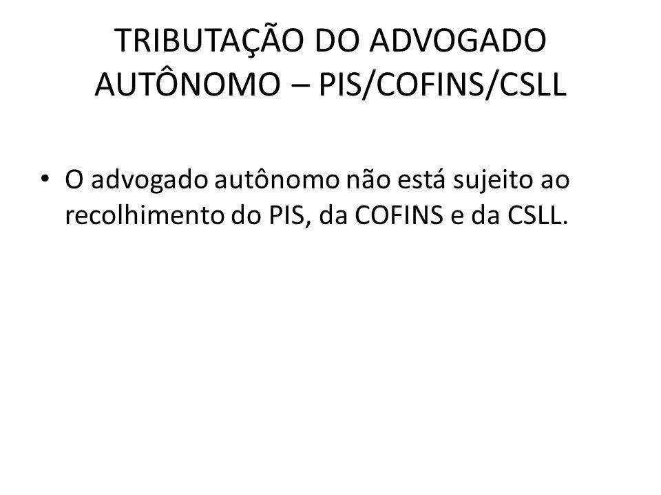 TRIBUTAÇÃO DO ADVOGADO AUTÔNOMO – PIS/COFINS/CSLL