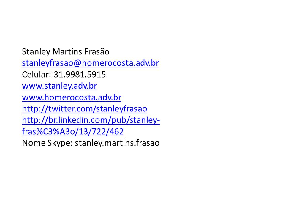 Stanley Martins Frasão stanleyfrasao@homerocosta. adv. br Celular: 31