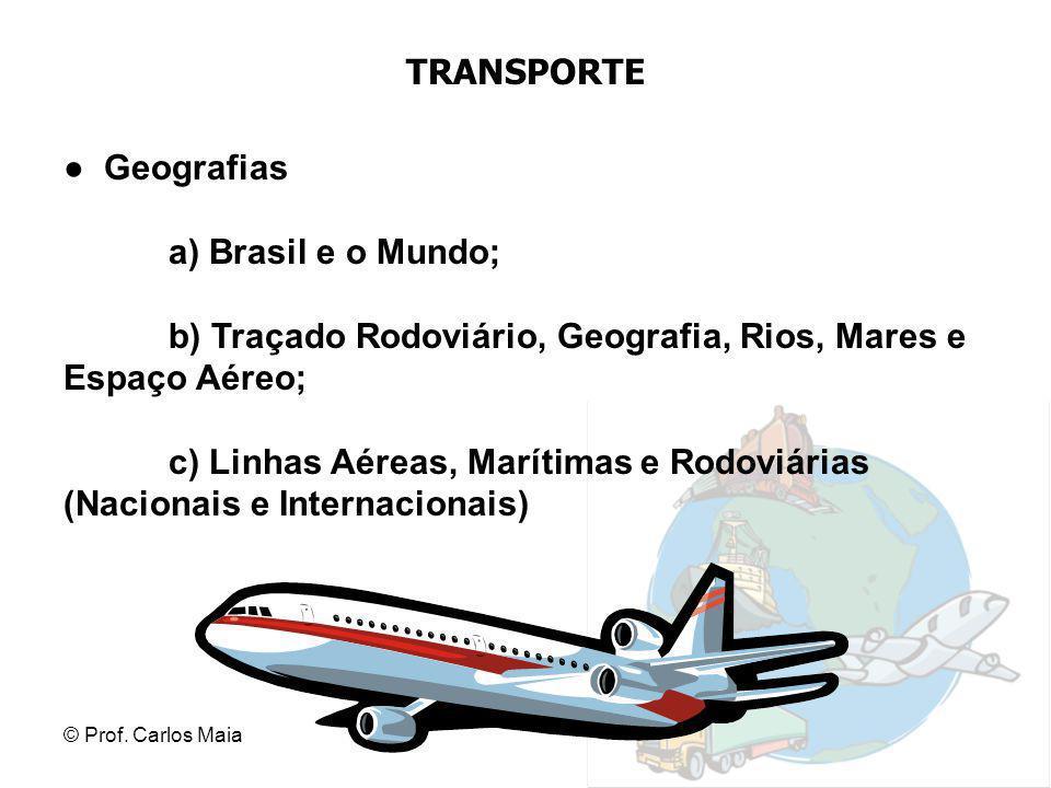 b) Traçado Rodoviário, Geografia, Rios, Mares e Espaço Aéreo;