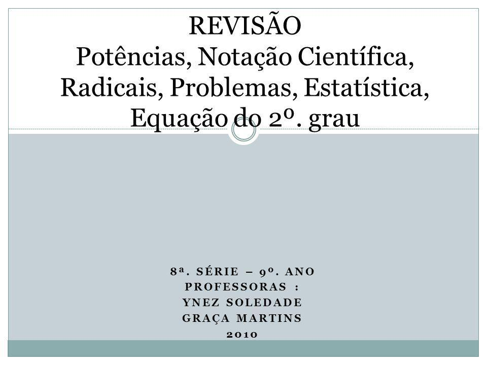 8ª. série – 9º. ano ProfessoraS : Ynez Soledade GRAÇA MARTINS 2010