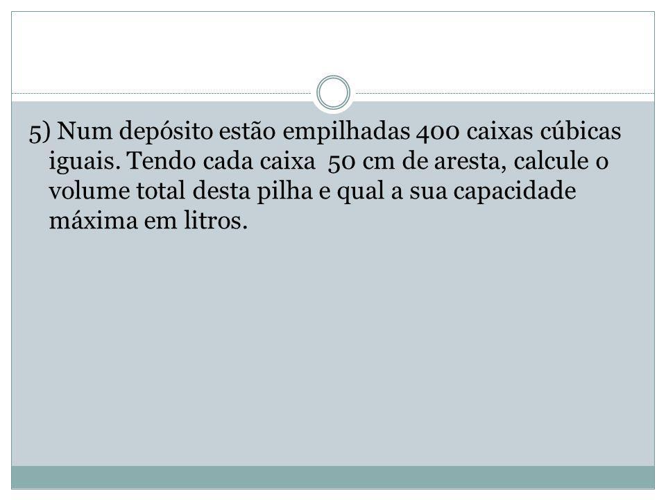5) Num depósito estão empilhadas 400 caixas cúbicas iguais