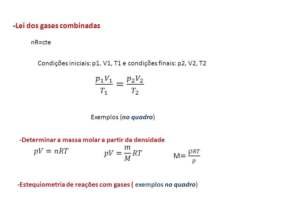 𝑝 1 𝑉 1 𝑇 1 = 𝑝 2 𝑉 2 𝑇 2 -Lei dos gases combinadas 𝑝𝑉= 𝑚 𝑀 𝑅𝑇 𝑝𝑉=𝑛𝑅𝑇