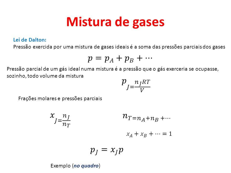 Mistura de gases 𝑝= 𝑝 𝐴 + 𝑝 𝐵 +… 𝑝 𝐽= 𝑛 𝐽 𝑅𝑇 𝑉 𝑥 𝐽= 𝑛 𝐽 𝑛 𝑇