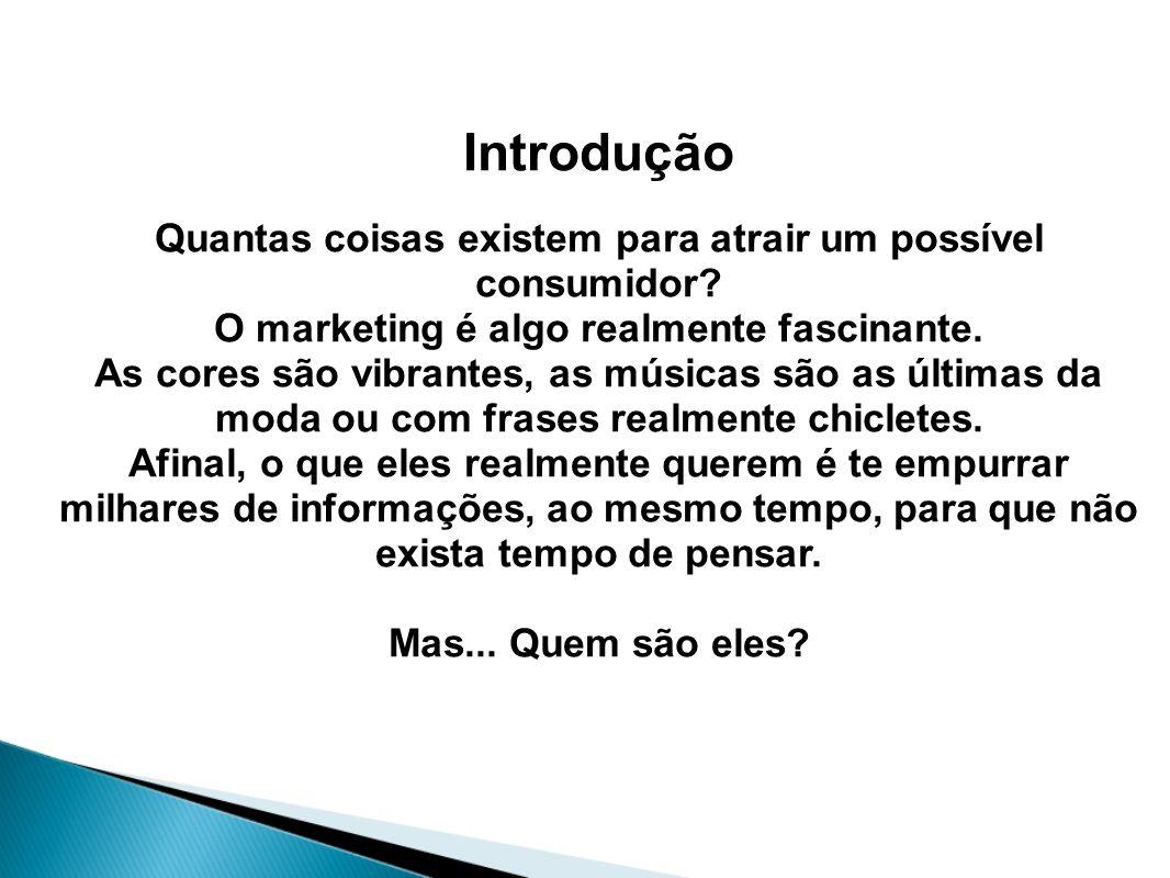 Introdução Quantas coisas existem para atrair um possível consumidor