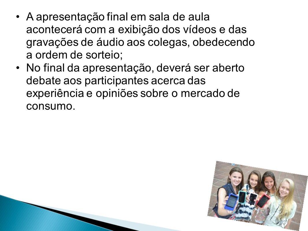A apresentação final em sala de aula acontecerá com a exibição dos vídeos e das gravações de áudio aos colegas, obedecendo a ordem de sorteio;