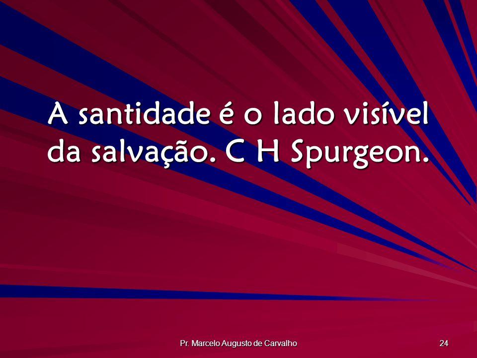 A santidade é o lado visível da salvação. C H Spurgeon.