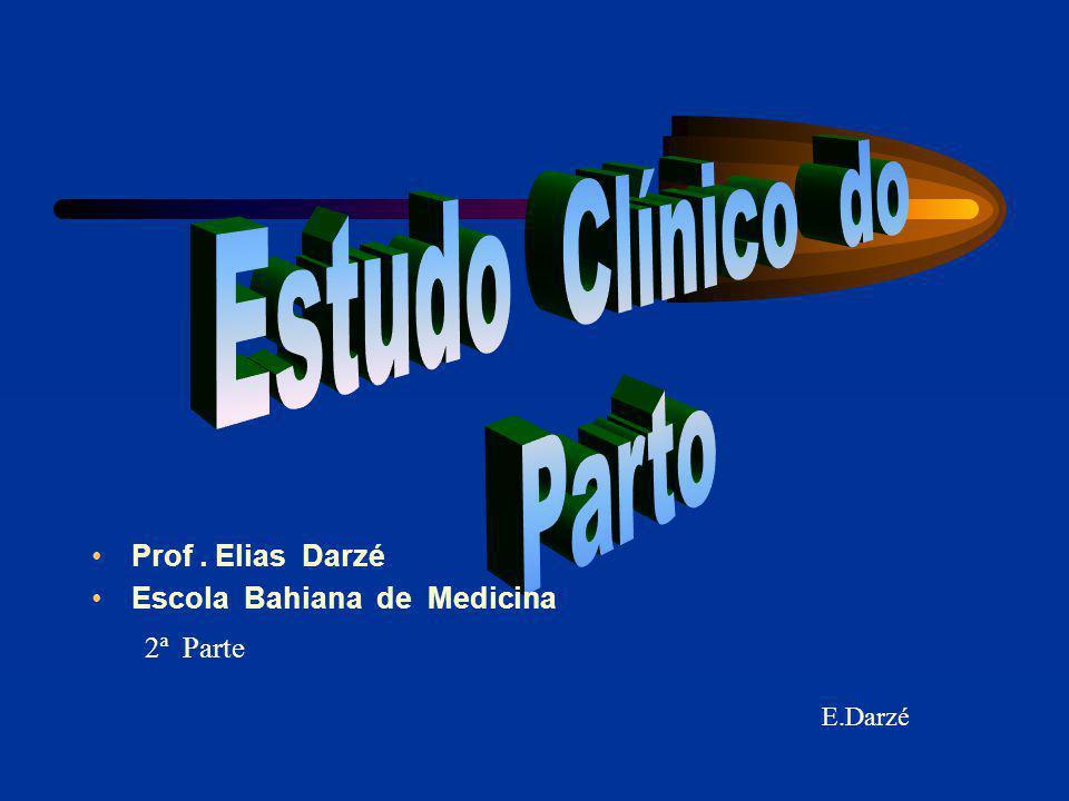 Estudo Clínico do Parto Prof . Elias Darzé Escola Bahiana de Medicina