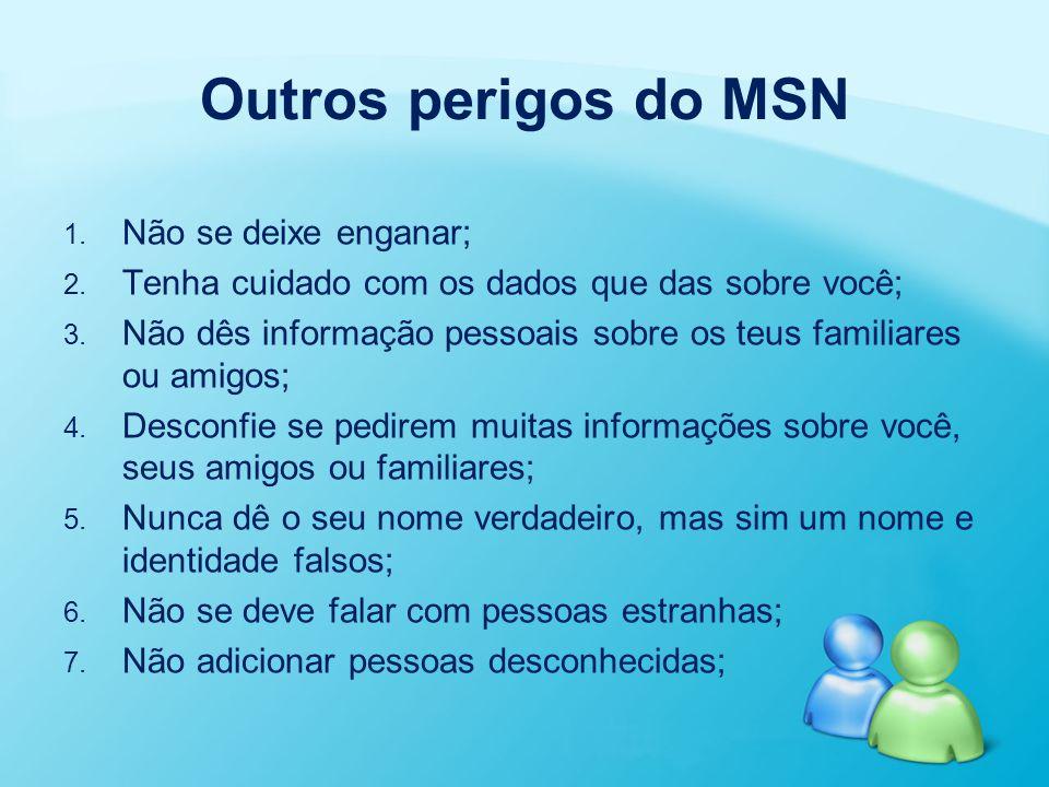 Outros perigos do MSN Não se deixe enganar;