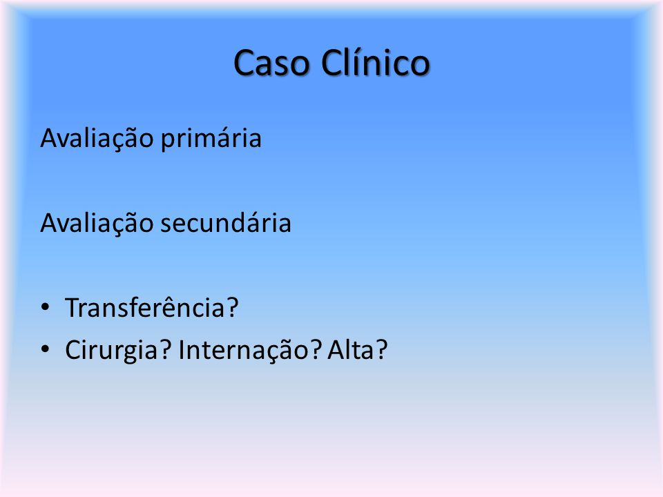 Caso Clínico Avaliação primária Avaliação secundária Transferência