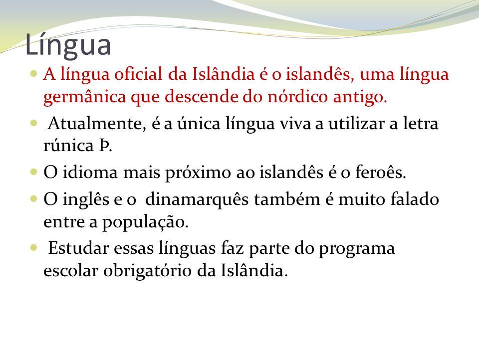 Língua A língua oficial da Islândia é o islandês, uma língua germânica que descende do nórdico antigo.