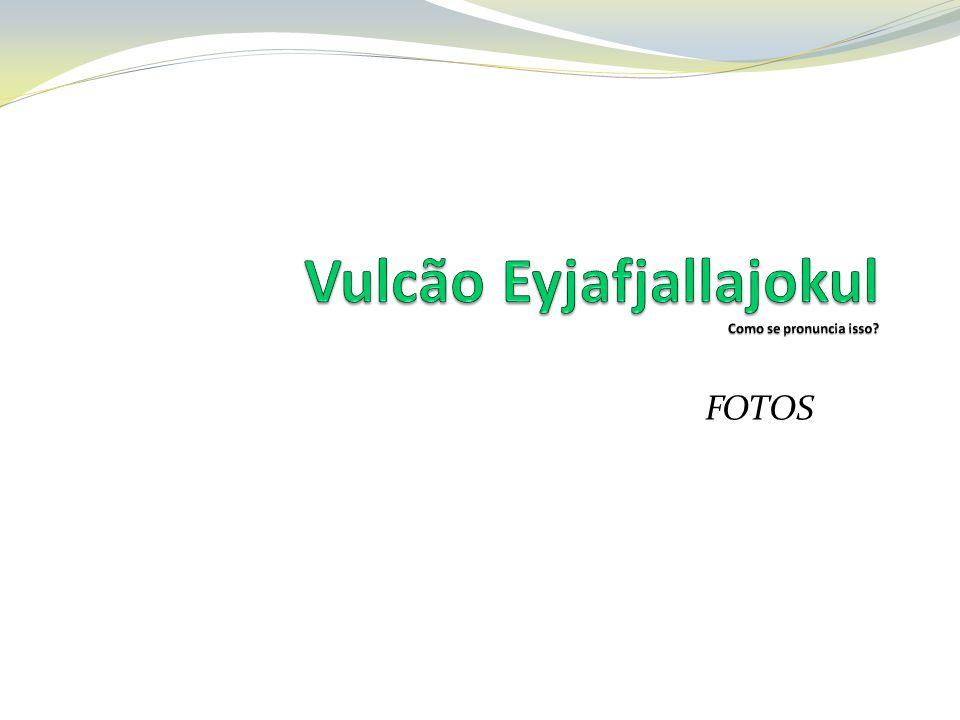 Vulcão Eyjafjallajokul Como se pronuncia isso