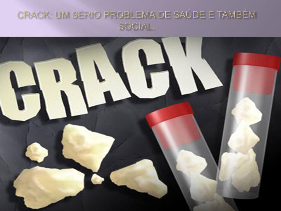 CRACK: UM SÉRIO PROBLEMA DE SAÚDE E TAMBÉM SOCIAL.