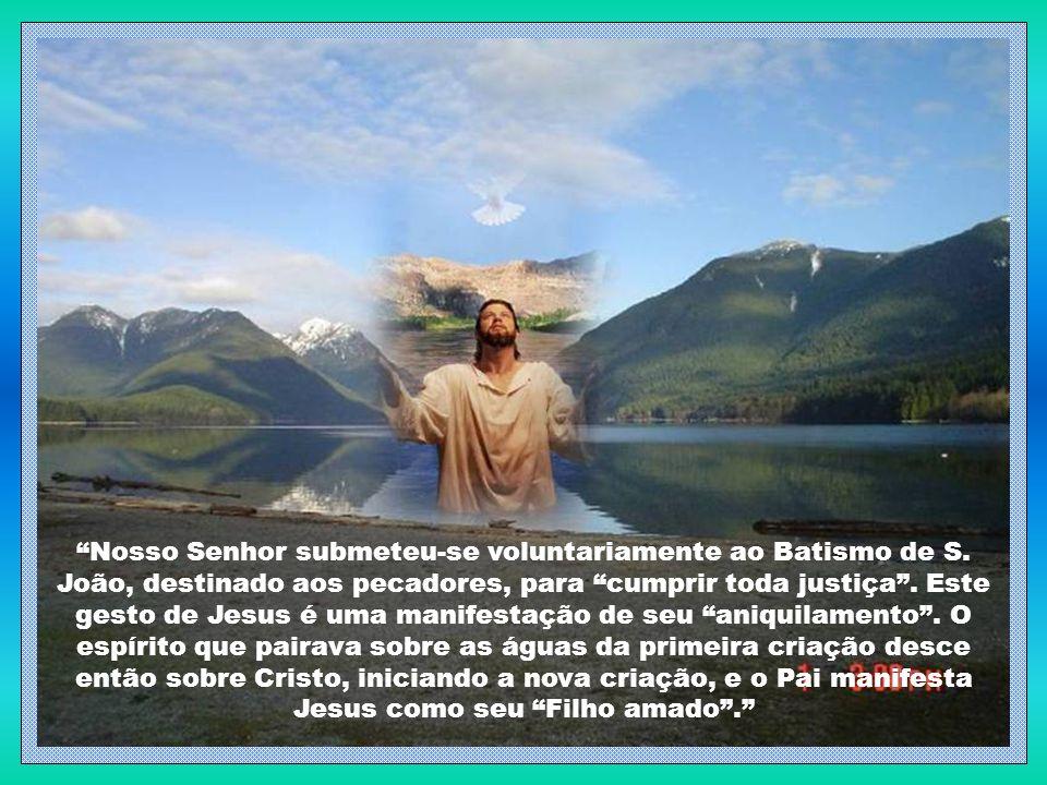 Nosso Senhor submeteu-se voluntariamente ao Batismo de S