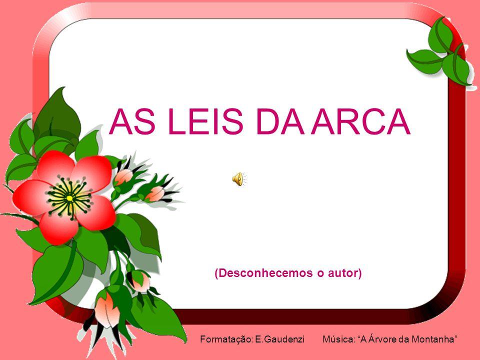 AS LEIS DA ARCA (Desconhecemos o autor) Formatação: E.Gaudenzi