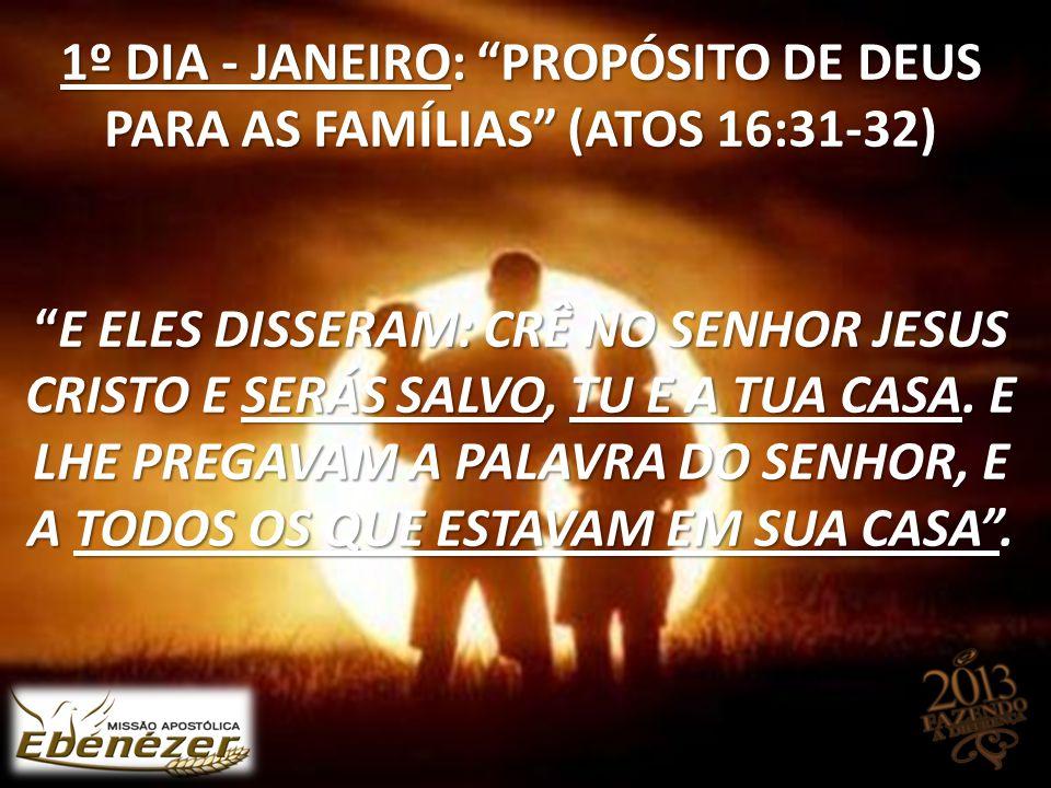1º DIA - JANEIRO: PROPÓSITO DE DEUS PARA AS FAMÍLIAS (ATOS 16:31-32) E eles disseram: Crê no Senhor Jesus Cristo e serás salvo, tu e a tua casa.