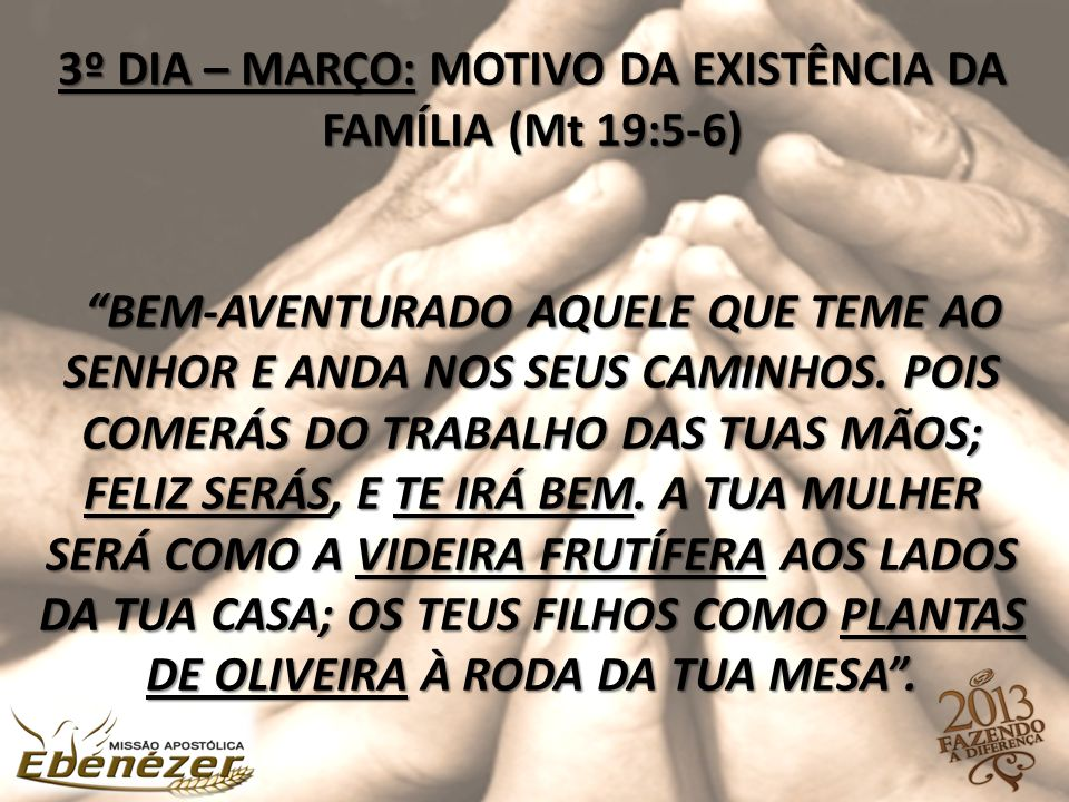 3º DIA – MARÇO: MOTIVO DA EXISTÊNCIA DA FAMÍLIA (Mt 19:5-6) Bem-aventurado aquele que teme ao SENHOR e anda nos seus caminhos.