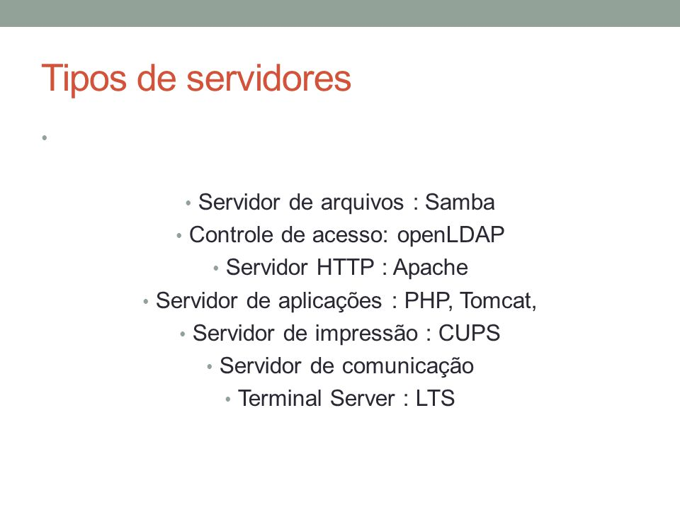Tipos de servidores Servidor de arquivos : Samba