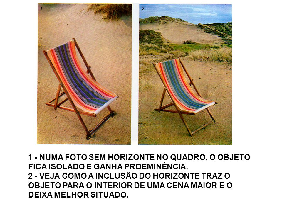 1 - NUMA FOTO SEM HORIZONTE NO QUADRO, O OBJETO FICA ISOLADO E GANHA PROEMINÊNCIA.