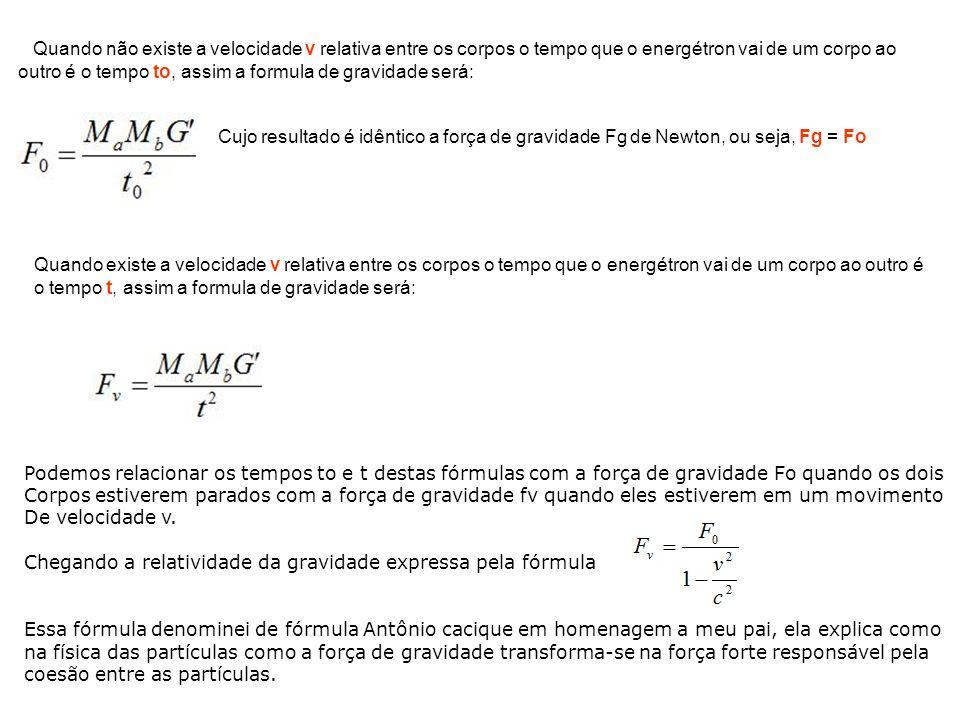 Quando não existe a velocidade v relativa entre os corpos o tempo que o energétron vai de um corpo ao outro é o tempo to, assim a formula de gravidade será: