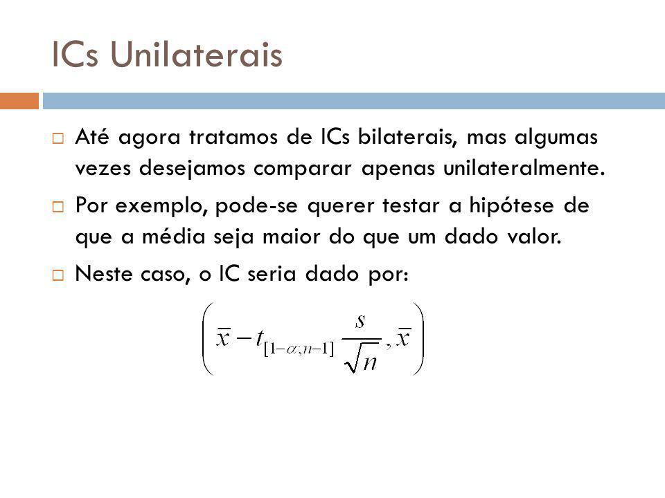 ICs Unilaterais Até agora tratamos de ICs bilaterais, mas algumas vezes desejamos comparar apenas unilateralmente.