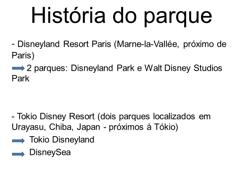 História do parque - Disneyland Resort Paris (Marne-la-Vallée, próximo de Paris) 2 parques: Disneyland Park e Walt Disney Studios Park.